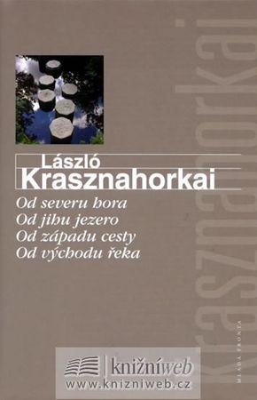 Krasznahorkai László: Od severu hora, Od jihu jezero, Od západu cesty, Od východu řeka