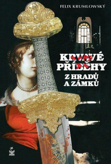 Krumlowský Felix: Krvavé příběhy z hradů a zámků