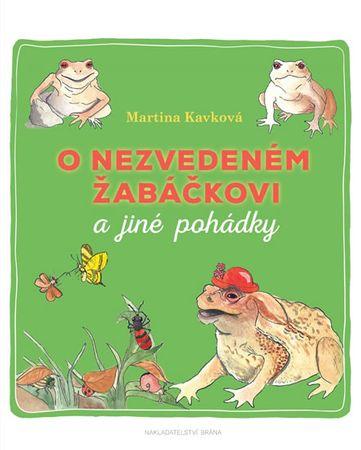 Kavková Martina: O nezvedeném žabáčkovi a jiné pohádky