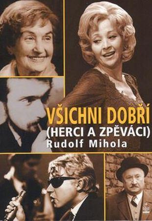 Mihola Rudolf: Všichni dobří (herci a zpěváci)