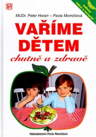 Horan Peter, Momčilová Pavla: Vaříme dětem chutně a zdravě