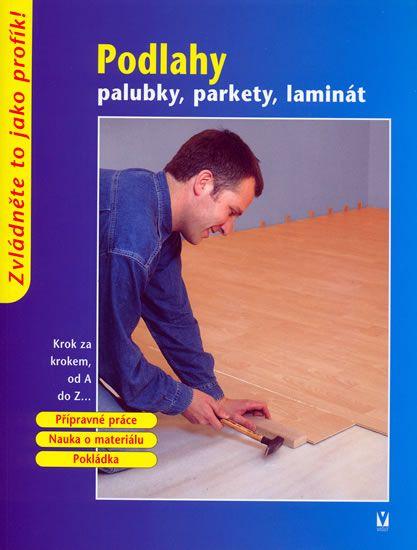 kolektiv: Podlahy - palubky, parkety, laminát
