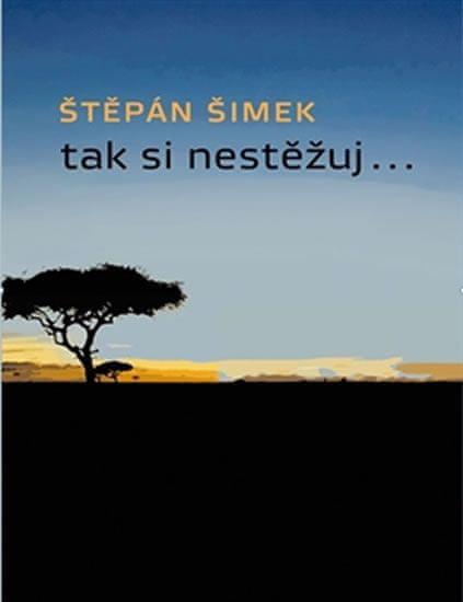 Šimek Štěpán: Tak si nestěžuj...