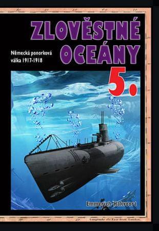 Hakvoort Emmerich: Zlověstné oceány 5. - Německá ponorková válka 1917-1918