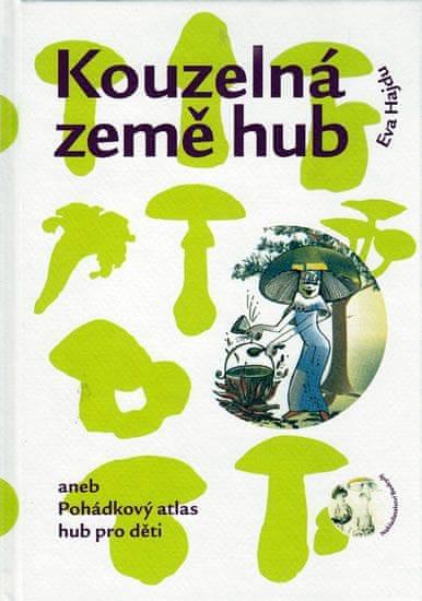 Hajdu Eva: Kouzelná země hub aneb Pohádkový atlas hub pro děti