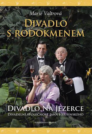 Valtrová Marie: Divadlo srodokmenem - Jan  Hrušínský