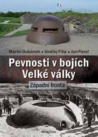 Dubánek Martin a kolektiv: Pevnosti v bojích Velké války - Západní fronta