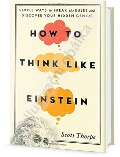 Thorpe Scott: Mysli jako Einstein