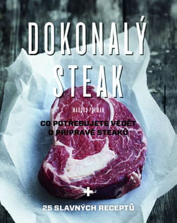 Polman Marcus: Dokonalý steak - Co potřebujete vědět o přípravě steaků + 25 slavných receptů