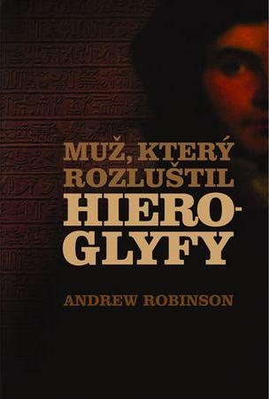 Robinson Andrew: Muž, který rozluštil hieroglyfy