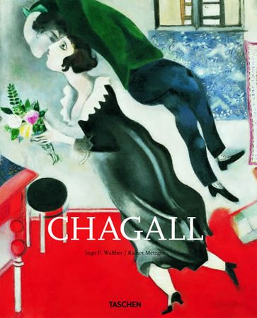 Walther Ingo F., Metzger Rainer,: Marc Chagall