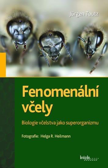 Tautz Jürgen: Fenomenální včely - Biologie včelstva jako superorganizmu