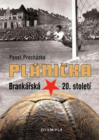 Procházka Pavel: Plánička - Brankářská hvězda 20. století