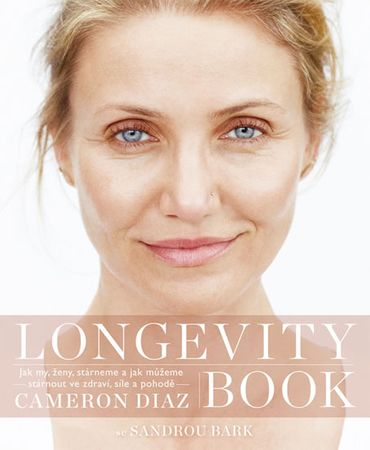 Diaz Cameron, Bark Sandra,: Longevity Book - O umění stárnout a žít naplno