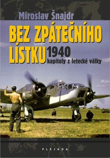 Šnajdr Miroslav: Bez zpátečního lístku 1940 - kapitoly z letecké války