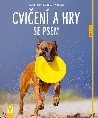 Schlegl-Koflerová Katharina: Cvičení a hry se psem - Jak na to