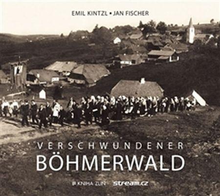 Kintzl Emil, Fischer Jan: Verschwundener Böhmerwald