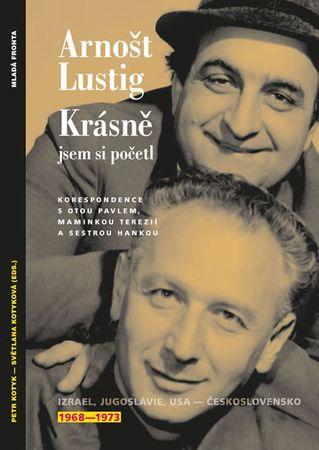 Lustig Arnošt: Krásně jsem si početl - Korespondence s Otou Pavlem, maminkou Terezií a sestrou Hanko