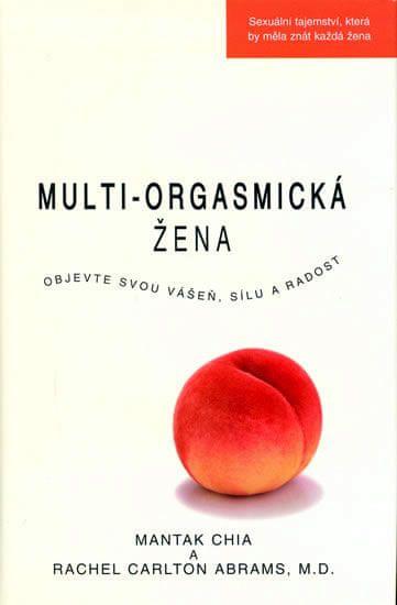 Chia Mantak, Abrams Douglas,: Multi-orgasmická žena - Objevte svou vášeň, sílu a radost