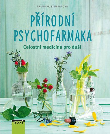 Siewertová Aruna M.: Přírodní psychofarmaka - Celostní medicína pro duši