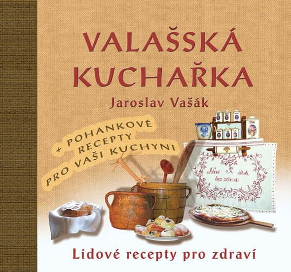 Vašák Jaroslav: Valašská kuchařka - Lidové recepty pro zdraví + Recepty s pohankou ke zdraví