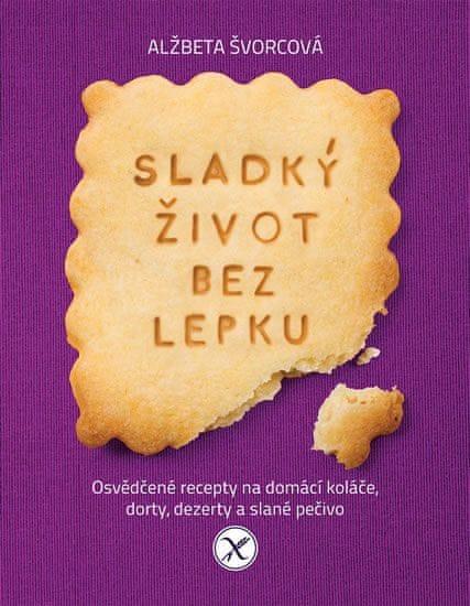 Švorcová Alžbeta: Sladký život bez lepku - Osvědčené recepty pro domácí koláče, dorty, dezerty a sla