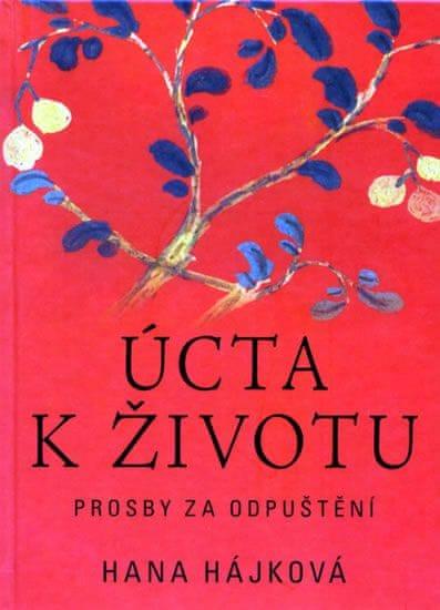 Hájková Hana: Úcta k životu - Prosby za odpuštění