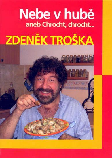 Troška Zdeněk: Nebe v hubě aneb Chrocht, chrocht....