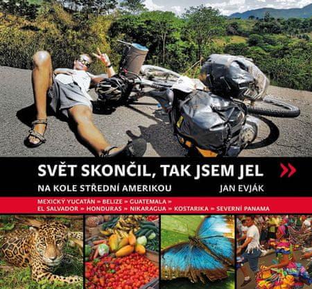 Evják Jan: Svět skončil, a tak jsem jel - Na kole Střední Amerikou