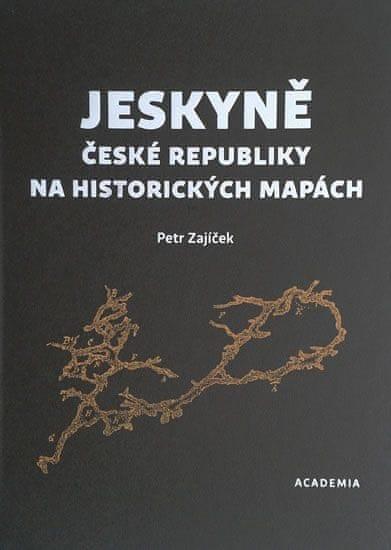 Zajíček Petr: Jeskyně České republiky na historických mapách