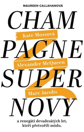 Callahanová Maureen: Champagne Supernovy ...a renegáti 90. let, kteří přetvořili módu - Marc Jacobs,