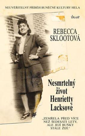 Sklootová Rebecca: Nesmrtelný život Henrietty Lacksové