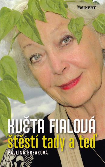 Brzáková Pavlína: Květa Fialová - Štěstí tady a teď