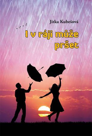 Kubešová Jitka: I v ráji může pršet