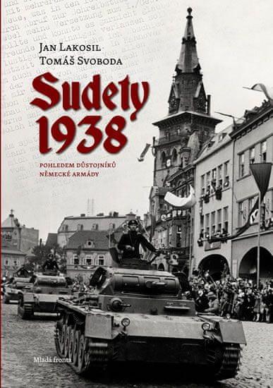 Lakosil Jan, Svoboda Tomáš,: Sudety 1938 - Obsazení pohraničních oblastí Československa pohle