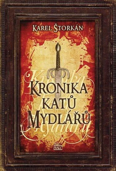 Štorkán Karel: Kronika katů Mydlářů - souborné vydání 3 knih