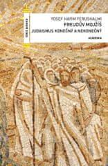 Yerushalmi Yosef Haiym: Freudův Mojžíš - Judaismus konečný a nekonečný