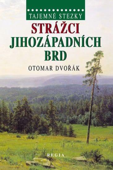 Dvořák Otomar: Tajemné stezky - Strážci jihozápadních Brd
