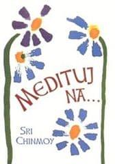 Chinmoy Sri: Medituj na...