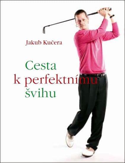 Kučera Jakub: Cesta k perfektnímu švihu
