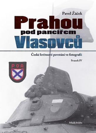 Žáček Pavel: Prahou pod pancířem Vlasovců - České květnové povstání ve fotografii