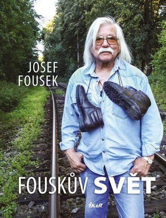 Fousek Josef: Fouskův svět - životopisné kapitoly