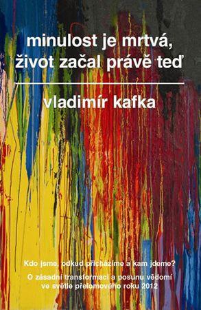Kafka Vladimír: Minulost je mrtvá, život začal právě teď