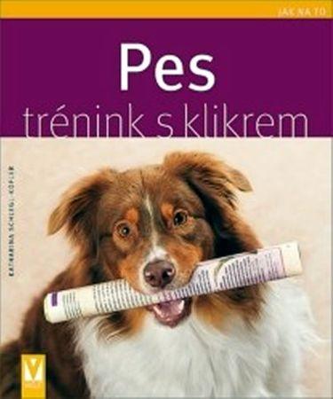 Schlegl-Koflerová Katharina: Pes - trénink s klikrem - Jak na to
