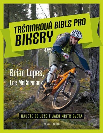 Lopes Brian, McCormack Lee: Tréninková bible pro bikery - Naučte se jezdit jako mistr světa
