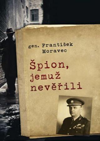Moravec František: Špion, jemuž nevěřili