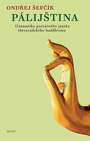 Šefčík Ondřej: Pálijština - Gramatika posvátného jazyka théravádského buddhismu