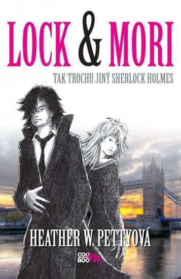 Pettyová Heather W.: Lock & Mori - Tak trochu jiný Sherlock Holmes