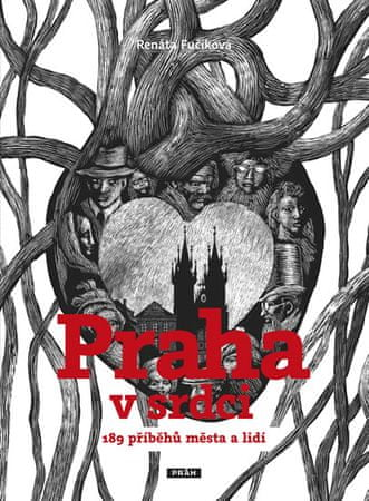 Fučíková Renáta: Praha v srdci - 189 příběhů města a lidí