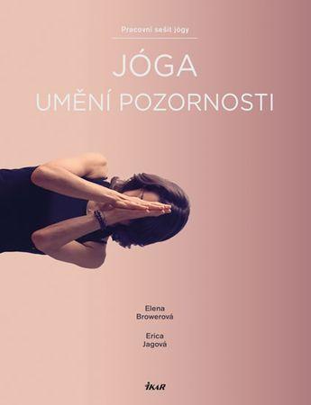 Browerová Elena, Jagová Erica: Jóga – umění pozornosti. Pracovní sešit jógy